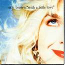 """""""with a little love"""" - Sam Brown"""