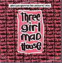 Always gonna be around you - Three Girl Madhouse