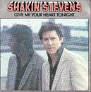 Give Me Your Heart Tonight - Shakin' Stevens - Single