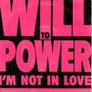Will To Power - I'm Not In Love