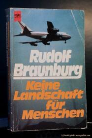 Rudolf Braunburg - Keine Landschaft Für Menschen.