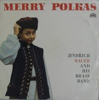 Jindrich Bauer And His Brass Band - Merry Polkas