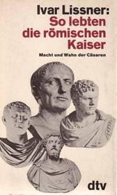 So lebten die römischen Kaiser